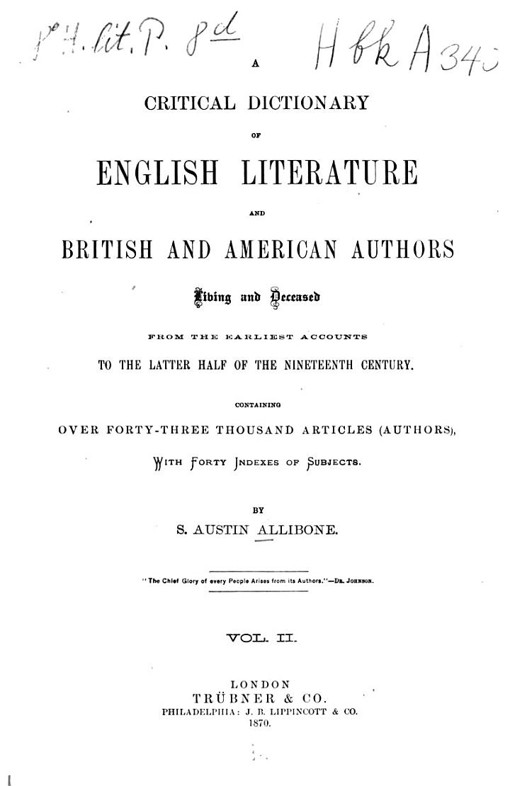 Critical Dictionary of English Literature, and British and American Authors, Living and Deceased, from the Earliest Accounts to the Middle of the Nineteenth Century