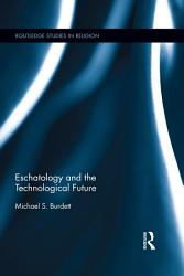 Eschatology and the Technological Future PDF