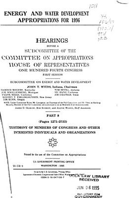 Energy and Water Development Appropriations for 1996  Testimony of members of Congress and other interested individuals and organizations