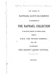 The Works of Raphael Santi Da Urbino as Represented in the Raphael Collection in the Royal Library at Windsor Castle PDF