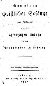 Sammlung christlicher Gesänge zum Gebrauch bey der öffentlichen Andacht in den Stadtkirchen zu Leipzig ...