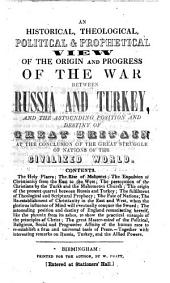 An historical, theological, political and prophetical view of the origin and progress of the war between Russia and Turkey