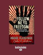 Follow Me to Freedom: Leading and Following as an Ordinary Radical (Large Print 16pt)