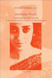 Unreliable Truths: Transcultural Homeworlds in Indian Women's Fiction of the Diaspora