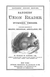 Sanders' Union Reader: Number Three: Containing Exercises in Reading, Definitions, Articulation, Etc