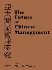 The Future of Chinese Management: Studies in Asia Pacific Business