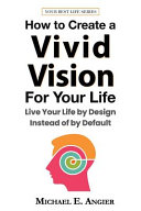 How to Create a Vivid Vision For Your Life