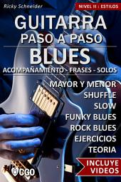 Blues, Guitarra Paso a Paso - con Videos HD: Acompañamiento - frases - solos - Blues mayor y menor - Shuffle - Slow - Funky Blues - Rock Blues - ejercicios - teoría