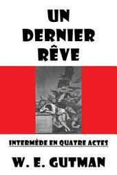 Un Dernier Reve: Intermede en Quatre Actes