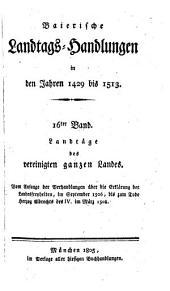 Baierische Landtags-Handlungen in den Jahren 1429 bis 1513: Landtäge des vereinigten ganzen Landes, Band 16