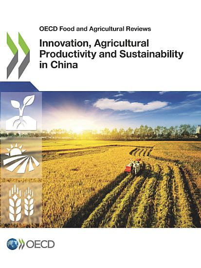 OECD Food and Agricultural Reviews Innovation  Agricultural Productivity and Sustainability in China PDF