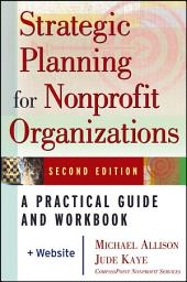 Strategic Planning for Nonprofit Organizations: A Practical Guide and Workbook, Edition 2