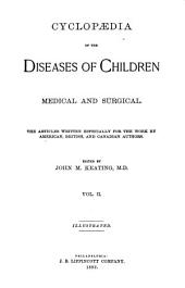 Cyclopædia of the Diseases of Children, Medical and Surgical: The Articles Written Especially for the Work by American, British, and Canadian Authors, Volume 2