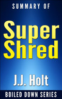 Super Shred: The Big Results Diet: 4 Weeks 20 Pounds Lose It Faster! By Ian K. Smith...Summarized