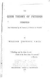 The Germ Theory of Phthisis Verified, and Illustrated by the Increase of Phthisis in Victoria