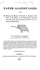 Paper against Gold: or the History and mystery of the Bank of England ... Fourth edition