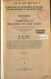 To Encourage the Development of the Agricultural Resources of the United States: Hearings Before the Committee on Irrigation of Arid Lands, House of Representatives, Sixty-seventh Congress, First Session, on H. R. 2913