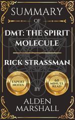 Summary of DMT: The Spirit Molecule By Rick Strassman