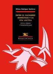 Entre el cacharro doméstico y la Vía Láctea: Poetas cubanas e hispanoamericanas