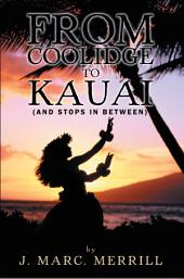 From Coolidge To Kauai: (And Stops In Between)