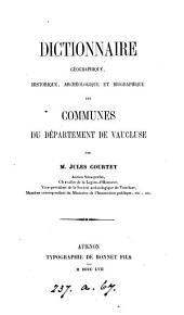 Dictionnaire géographique historique, archéologique et biographique des communes du département de Vaucluse
