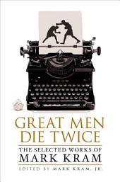 Great Men Die Twice: The Selected Works of Mark Kram