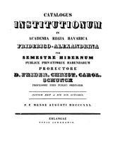 Catalogus institutionum in Academia Regia Bavarica Friderico-Alexandrina per semestre publice privatimque habendarum: 1830/31. Sem. hib