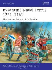 Byzantine Naval Forces 1261–1461: The Roman Empire's Last Marines