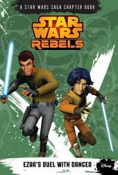 Star Wars Rebels: Ezra's Duel with Danger: A Star Wars Saga Chapter Book