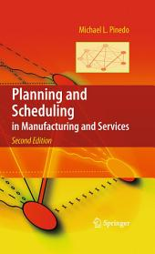 Planning and Scheduling in Manufacturing and Services: Edition 2
