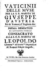 Vaticinii delle Muse per la S. R. Maesta di Giuseppe d'Austria ... , poema geneatico consacrato alla S. C.R. Maesta di Leopoldo