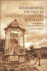 Remembering the Past in Nineteenth Century Scotland PDF