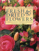The Ultimate Book of Fresh and Dried Flowers