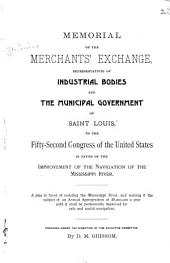 Memorial of the Merchants' Exchange, Representatives of Industrial Bodies and the Municipal Government of Saint Louis, to the Fifty-second Congress of the United States in Favor of the Improvement of the Navigation of the Mississippi River