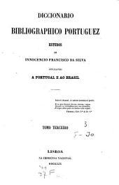 Diccionario bibliográphico portuguez: Estudos. Applicaveis a Portugal e ao Brasil, Volume 3