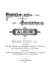 Portrait and Biographical Album of McLean County, Ill: Containing Full Page Portraits and Biographical Sketches of Prominent and Representative Citizens of the County, Together with Portraits and Biographies of All the Governors of Illinois, and of the Presidents of the United States, Volume 1