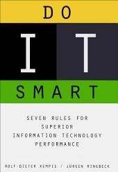 Do It Smart: Seven Rules for Superior Information Technology Performance