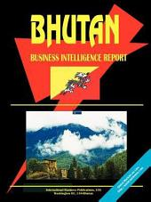 Bhutan Business Intelligence Report Volume 1 Practical Information and Opportunities
