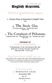 1. Certayne Notes of Instruction in English Verse. 1575: 2. The Steele Glas ... 1576. 3. The Complaynt of Philomene ... 1576. Preceded by George Whetstone's A Remembrance of the Well Imployed Life, and Godly End of George Gascoigne, Esquire, Volume 2