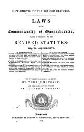 Laws of the Commonwealth of Massachusetts Passed Subsequently to the Revised Statutes, 1836 to 1849 Inclusive. Supplements to the Revised Statutes: To which are Prefixed a Table of References ...