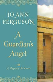 A Guardian's Angel: A Regency Romance