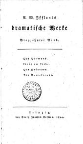 A.W. Ifflands dramatische Werke: Der Vormund. Liebe um Liebe. Die Kokarden. Die Vaterfreunde. Dreyzehnter Band, Band 13