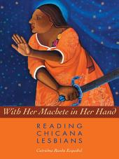 With Her Machete in Her Hand: Reading Chicana Lesbians
