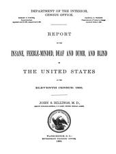 Report on the Insane, Feeble-minded, Deaf and Dumb, and Blind in the United States at the Eleventh Census, 1890: Volumes 8-990
