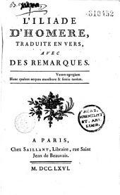 L'Iliade d'Homère, traduite en vers avec des remarques...