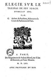 Elegie sur le trespas de feu Ioach. Du-Bellay Ang. par G. Aubert de Poictiers, Aduocat en la Court de Parlement de Paris