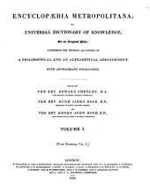 Encyclopædia Metropolitana; Or, Universal Dictionary of Knowledge ...: Comprising the Twofold Advantage of a Philosophical and an Alphabetical Arrangement, with Appropriate Engravings, Volume 1