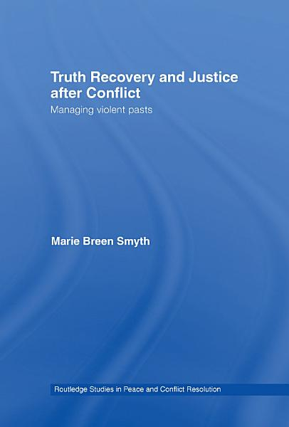 Download Truth Recovery and Justice after Conflict Book