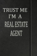 Trust Me I'm a Real Estate Agent: Blank Recipe Book Cookbook Journal Notebook 120 Pages 6x9