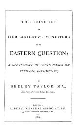 The Conduct of Her Majesty's Ministers on the Eastern Question: A Statement of Facts Based on Official Documents
